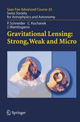 Gravitational Lensing: Strong, Weak and Micro, Peter Schneider, Christopher S. Kochanek, Joachim Wambsganss