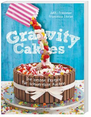 Gravity Cakes - Die besten Rezepte für schwerelose Kuchen, Jakki Friedman, Francesca Librae