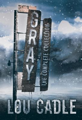 Gray: Gray: The Complete Collection, Lou Cadle