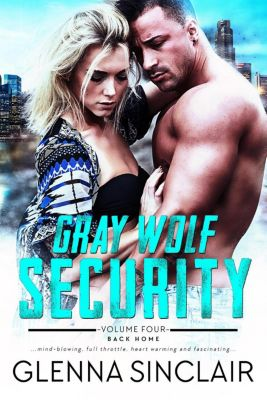 Gray Wolf Security: Gray Wolf Security (Back Home), Glenna Sinclair