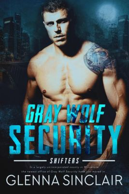 Gray Wolf Security: Shifters: Gray Wolf Security: Shifters, Glenna Sinclair