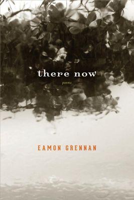 Graywolf Press: There Now, Eamon Grennan
