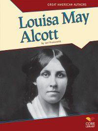 Great American Authors: Louisa May Alcott, Lori Fromowitz