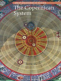 Great Discoveries in Science: The Copernican System, Erik Richardson