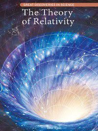 Great Discoveries in Science: The Theory of Relativity, Lisa Hiton