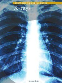 Great Discoveries in Science: X-rays, Kristin Thiel