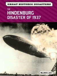 Great Historic Disasters: The Hindenburg Disaster of 1937, William W. Lace