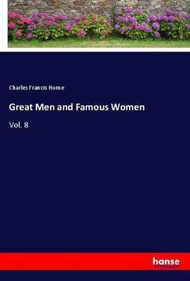 Great Men and Famous Women, Charles Francis Horne