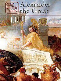 Great Military Leaders: Alexander the Great, Erik Richardson