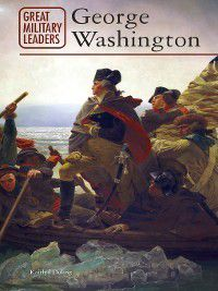 Great Military Leaders: George Washington, Kaitlyn Duling