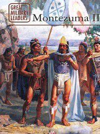 Great Military Leaders: Montezuma II, Elizabeth Schulz