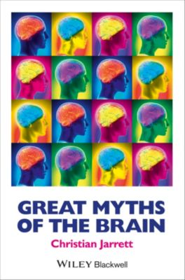 Great Myths in Psychology: Great Myths of the Brain, Christian Jarrett