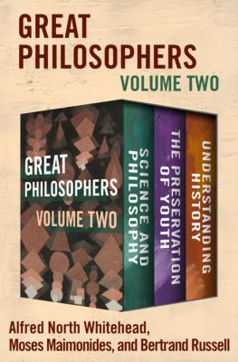 Great Philosophers Volume Two, Bertrand Russell, Alfred North Whitehead, Moses Maimonides