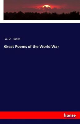 Great Poems of the World War, W. D. Eaton