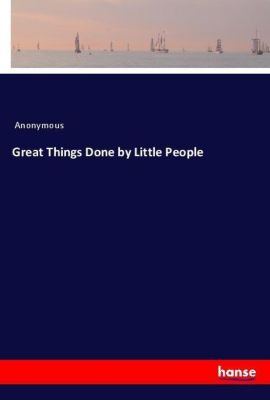 Great Things Done by Little People, Anonymous