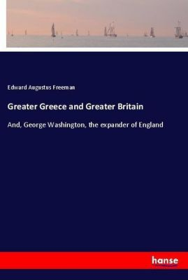 Greater Greece and Greater Britain, Edward Augustus Freeman