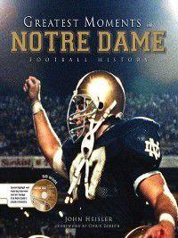 Greatest Moments in Notre Dame Football History, John Heisler