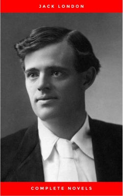 Greatest Works of Jack London: The Call of the Wild, The Sea-Wolf, White Fang, The Iron Heel, Martin Eden, The Valley of the Moon, The Star Rover & Complete Novels, Jack London