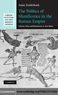 Greek Culture in the Roman World: Politics of Munificence in the Roman Empire, Arjan Zuiderhoek