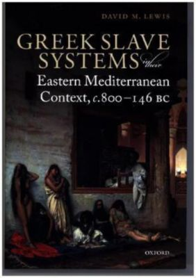 Greek Slave Systems in their Eastern Mediterranean Context, c.800-146 BC, David M. Lewis