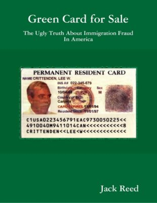 Green Card for Sale The Ugly Truth About Immigration Fraud in America, Jack Reed