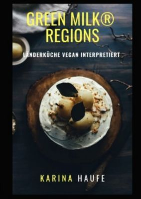 green milk® regions - Länderküche vegan interpretiert - Karina Haufe |