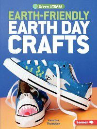 Green STEAM: Earth-Friendly Earth Day Crafts, Veronica Thompson