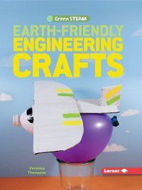 Green STEAM: Earth-Friendly Engineering Crafts, Veronica Thompson