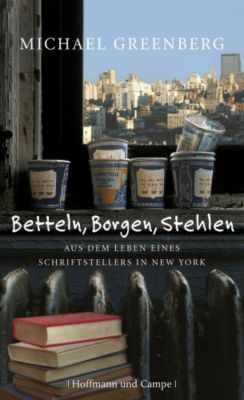 Greenberg, M: Betteln, Borgen, Stehlen - Michael Greenberg pdf epub