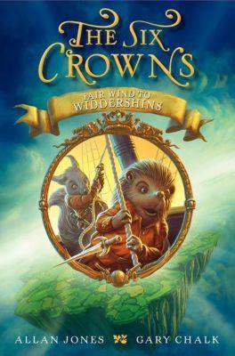 Greenwillow Books: The Six Crowns: Fair Wind to Widdershins, Allan Jones