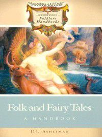Greenwood Folklore Hand: Folk and Fairy Tales, D. Ashliman