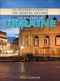 Greenwood Histories of the Modern Nations: The History of Ukraine, Paul Kubicek