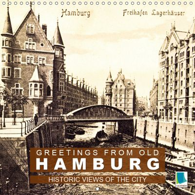 Greetings from old Hamburg - Historic views of the city (Wall Calendar 2019 300 × 300 mm Square), CALVENDO