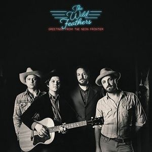 Greetings From The Neon Frontier, The Wild Feathers