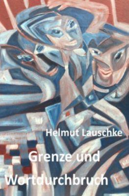 Grenze und Wortdurchbruch - Helmut Lauschke |