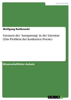 Grenzen der 'Aussparung' in der Literatur (Das Problem der konkreten Poesie), Wolfgang Ruttkowski