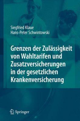 Grenzen der Zulässigkeit von Wahltarifen und Zusatzversicherungen in der gesetzlichen Krankenversicherung, Siegfried Klaue, Hans-Peter Schwintowski