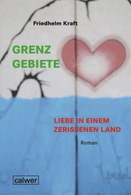Grenzgebiete - Liebe in einem zerrissenem Land, Friedhelm Kraft