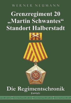 Grenzregiment 20 Martin Schwantes Standort Halberstadt. Die Regimentschronik, Werner Neumann
