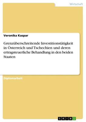 Grenzüberschreitende Investitionstätigkeit in Österreich und Tschechien und deren ertragsteuerliche Behandlung in den beiden Staaten, Veronika Kaspar
