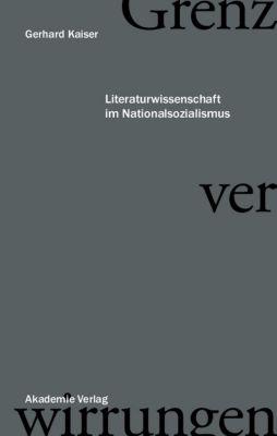 Grenzverwirrungen - Literaturwissenschaft im Nationalsozialismus, Gerhard Kaiser