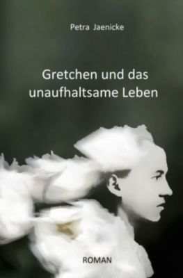 Gretchen und das unaufhaltsame Leben - Petra Jaenicke |