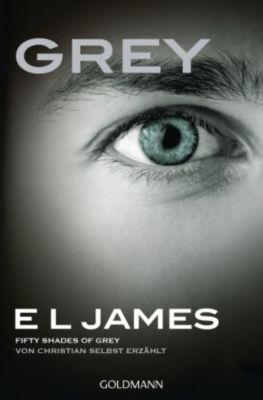 Grey - Fifty Shades of Grey von Christian selbst erzählt, E L James