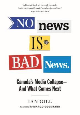 Greystone Books: No News Is Bad News, Ian Gill