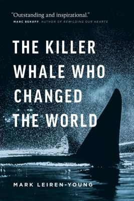 Greystone Books: The Killer Whale Who Changed the World, Mark Leiren-Young
