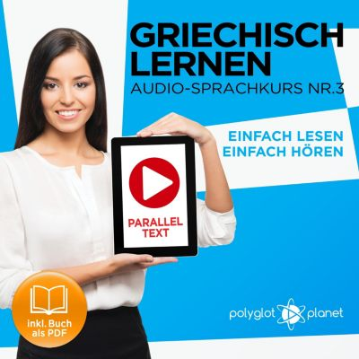 Griechisch Lernen - Einfach Lesen - Einfach Hören 3, Polyglot Planet