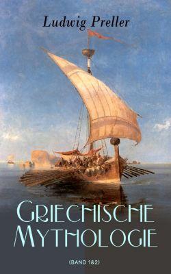 Griechische Mythologie (Gesamtausgabe: Band 1&2), Ludwig Preller