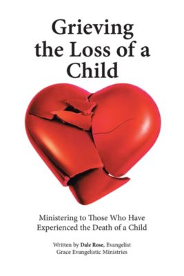 Grieving the Loss of a Child, Dale Rose