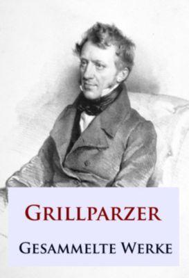 Grillparzer - Gesammelte Werke, Franz Grillparzer