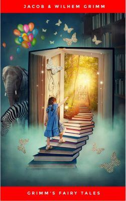 Grimms' Fairy Tales: The Original Edition, Jacob & Wilhem Grimm